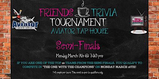 Friends Trivia Tournament: Semi-Finals at Aviator Tap House