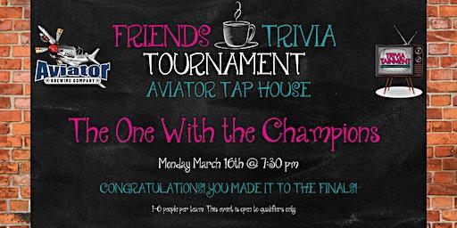 Friends Trivia Tournament: FINALS at Aviator Tap House