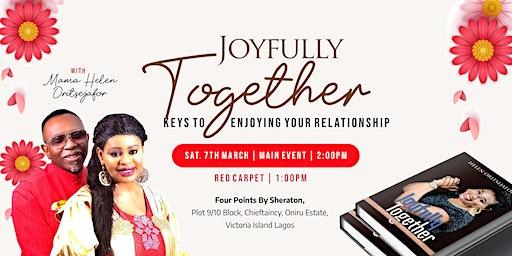 Joyfully Together: Keys to Enjoying your Relationships