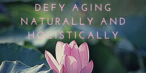 How to Defy Aging Naturally & Holistically