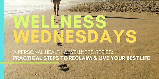 WELLNESS WEDNESDAYS: a series on how to enjoy healthier living