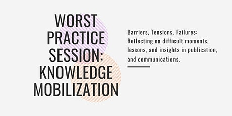 Worst Practice Session: Knowledge Mobilization tickets
