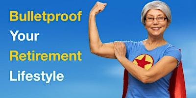 Bulletproof Your Retirement