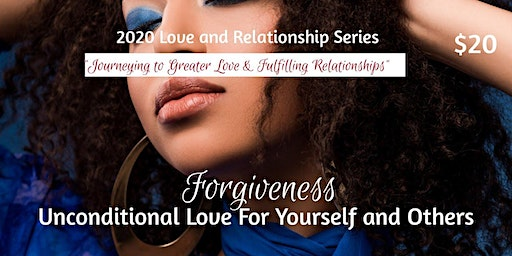 Forgiveness; Unconditional Love for Yourself & Others