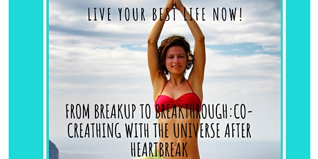 FROM BREAKUP TO BREAKTHROUGH:CO-CREATING WITH THE UNIVERSE AFTER HEARTBREAK tickets