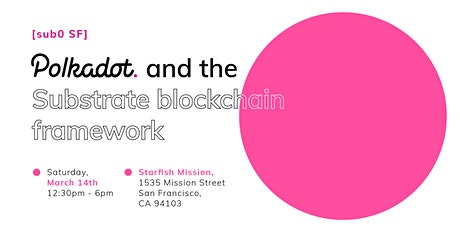 [Sub0 SF] Polkadot and the Substrate blockchain framework tickets