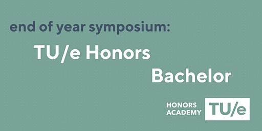 TUe Honors bachelor End of Year Symposium