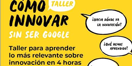Taller: Cómo innovar sin ser Google por Alfons Cornella. IV Edición. entradas