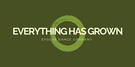EVOLVE DANCE COMPANY presents EVERYTHING HAS GROWN tickets
