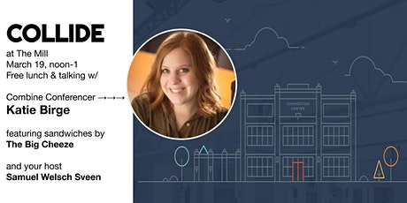 COLLIDE @ The Mill: Free Lunch & Talking w/ Katie Birge about The Combine tickets
