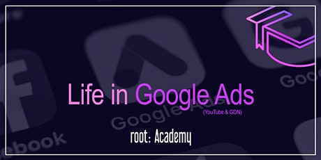 root: Academy   Life in Google Ads (YouTube & GDN) tickets