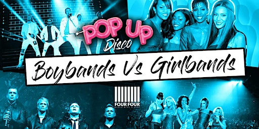 Boybands Vs Girlbands at FourFour - Pop Up Disco