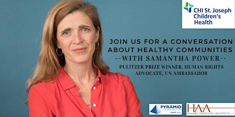 Creating Healthy Communities: A Conversation with Ambassador Samantha Power tickets