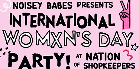 Noisey Babes International Womxn's Day Party tickets
