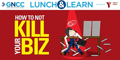 Lunch & Learn: How to Not Kill Your Business