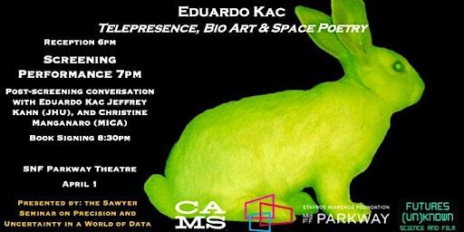 Eduardo Kac: Telepresence, Bio-Art, and Space Poetry