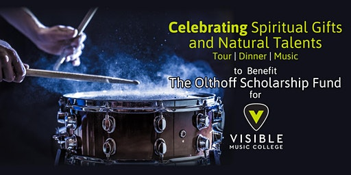 Celebrating Spiritual Gifts and Natural Talents Fundraising Dinner to Benefit The Olthoff Scholarship Fund at Visible Music College