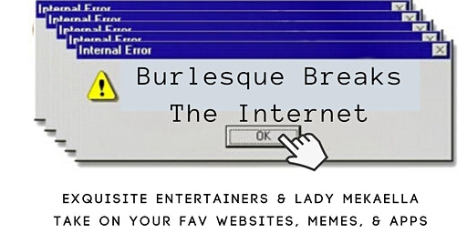 Exquisite Ent & Lady Mekaella DeMure present: Burlesque Breaks The Internet