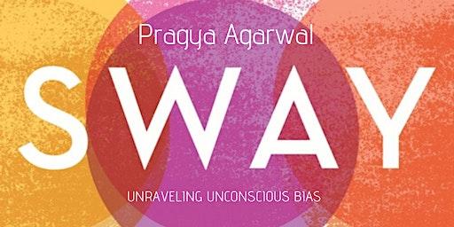 Sway: Unravelling unconscious bias -with Dr Pragya Agarwal