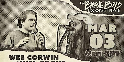 Brave Boys Comedy Podcast Live! feat. Wes Corwin + Kiel Grove @ Andy's Bar (Venue)