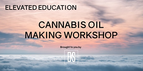 Elevated Education: Cannabis Oil Making Workshop tickets