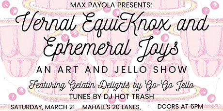 Vernal EquiKnox & Ephemeral Joys: An Art and Jello Show tickets