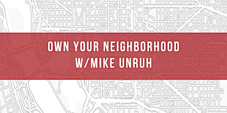Own Your Neighborhood w/Mike Unruh tickets