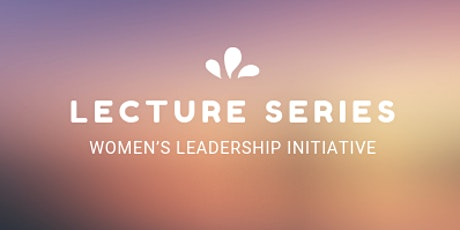 March Women's Leadership Initiative Lecture Series tickets