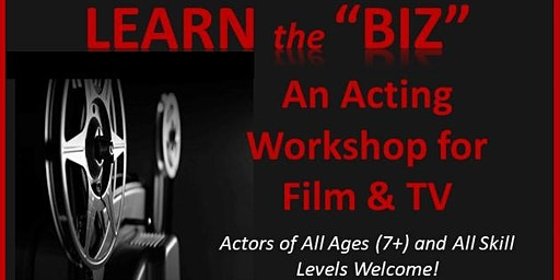 "Learn the ""Biz"" - An Acting Workshop for Film & TV"