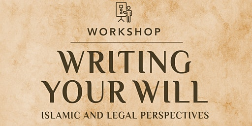 Writing Your Will: Islamic & Legal Perspectives