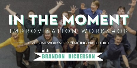 IMPROV FOR ALL!!!: Six Week Workshop w Brandon Dickerson (Starts Tues. March 3rd) tickets