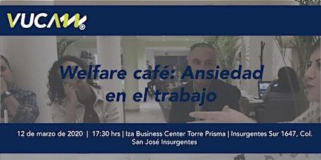 Welfare Café: Ansiedad en el trabajo boletos
