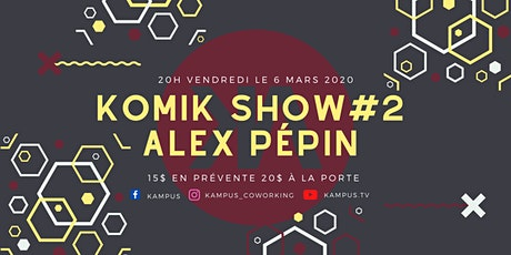 Komik Show #2 -  Alex Pépin billets