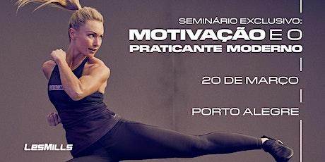 SEMINÁRIO: Motivação e o Praticante Moderno - Porto Alegre ingressos