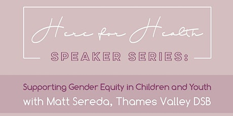 Here for Health Speaker Series: Supporting Gender Equity in Children and Youth  tickets