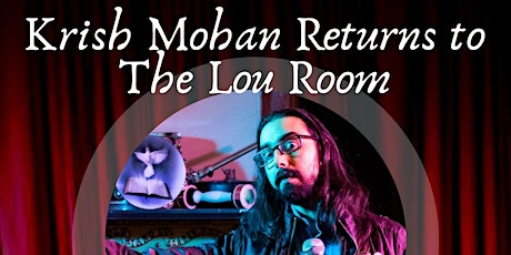 Krish Mohan Returns to The Lou Room tickets