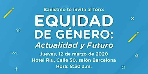 Foro Equidad de Género: Actualidad y Futuro