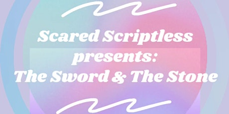 Scared Scriptless - The Sword and The Stone tickets