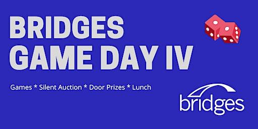 Bridges Game Day IV