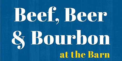 Beef, Beer & Bourbon at the Barn