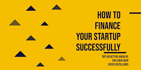 How to Finance Your Startup Successfully - with Diego Castellanos tickets