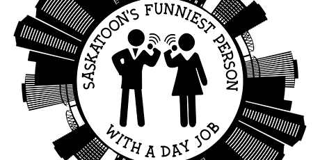 Saskatoon's Funniest Person with a Day Job tickets