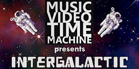 Music Video Time Machine  presents INTERGALACTIC tickets