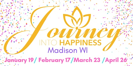 JOURNEY INTO HAPPINESS March 23 tickets