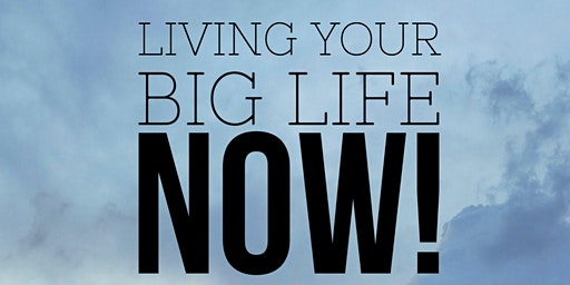 Living Your Big Life NOW! with Lucas and Bobbi Sherraden