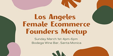 Los Angeles Female Ecommerce Founders Meetup tickets