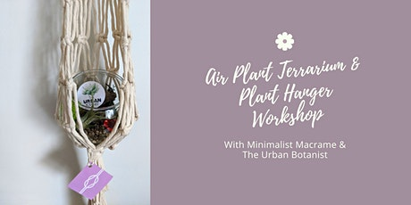 Air Plant Terrarium & Plant Hanger Workshop tickets