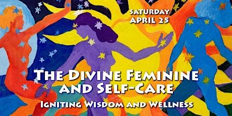 The Divine Feminine and Self-Care: Igniting Wisdom and Wellness tickets