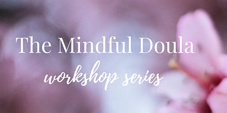 The Mindful Doula Workshop Series tickets
