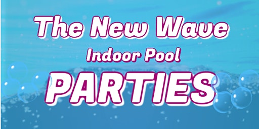 New Wave Pool Parties